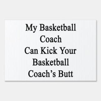 My Basketball Coach Can Kick Your Basketball Coach Lawn Sign