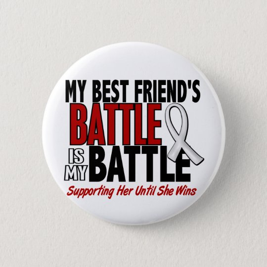 My Battle Too 1 Best Friend (SHE) BONE/LUNG CANCER Pinback Button