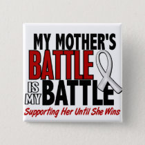 My Battle Too 1 Mother BONE / LUNG CANCER Button
