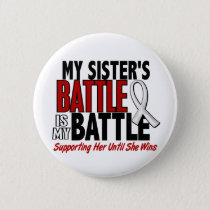 My Battle Too 1 Sister BONE / LUNG CANCER Pinback Button