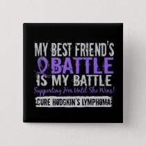 My Battle Too 2 Best Friend Female Hodgkins Lympho Pinback Button