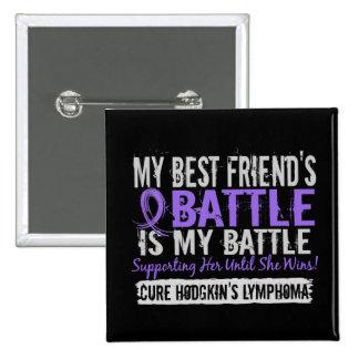 My Battle Too 2 Best Friend Female Hodgkins Lympho Pinback Button
