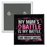 My Battle Too 2 Breast Cancer Mom 2 Inch Square Button