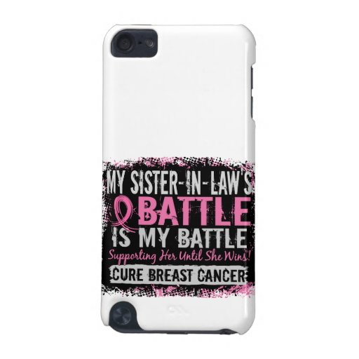 My Battle Too 2 Breast Cancer Sister-In-Law iPod Touch 5G Covers