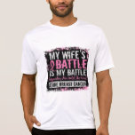 My Battle Too 2 Breast Cancer Wife Shirt