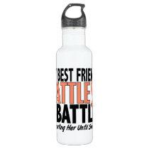 My Battle Too Best Friend Uterine Cancer Water Bottle