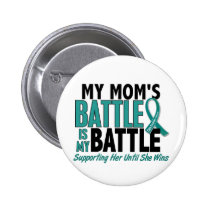 My Battle Too Mom Ovarian Cancer Pinback Button