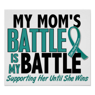 My Battle Too Mom Ovarian Cancer Poster