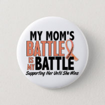 My Battle Too Mom Uterine Cancer Pinback Button