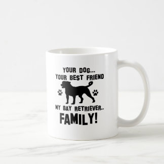 My bay retriever family, your dog just a best frie coffee mug