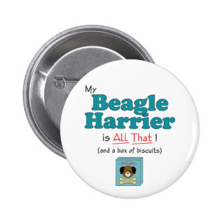 My Beagle Harrier is All That! 2 Inch Round Button