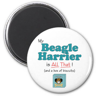 My Beagle Harrier is All That! 2 Inch Round Magnet