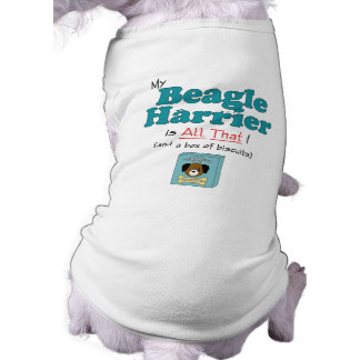 My Beagle Harrier is All That! Doggie T-shirt