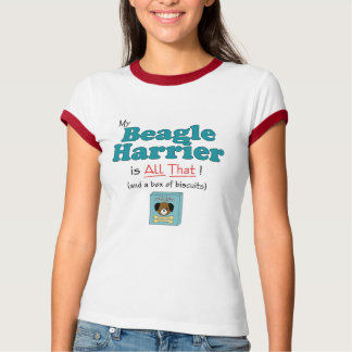 My Beagle Harrier is All That! Shirts