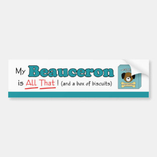 My Beauceron is All That! Bumper Sticker
