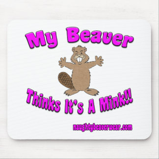 My Beaver Thinks Its A Mink Mouse Pad