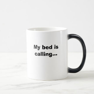 My bed is calling... magic mug