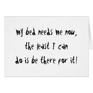 My Bed Needs Me Greeting Card