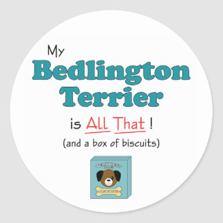 My Bedlington Terrier is All That! Classic Round Sticker