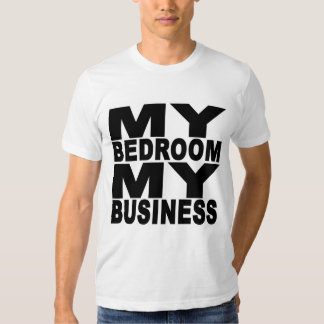 My Bedroom, My Business T-Shirt