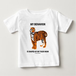 My Behavior Is Shaped By My Tiger Mom Baby T-Shirt