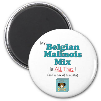 My Belgian Malinois Mix is All That! 2 Inch Round Magnet