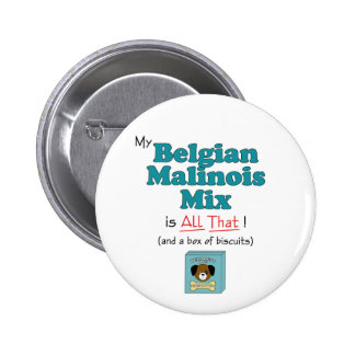 My Belgian Malinois Mix is All That! Pinback Buttons