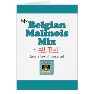 My Belgian Malinois Mix is All That! Card