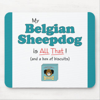 My Belgian Sheepdog is All That! Mouse Pad