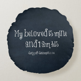 My beloved is mine and I am his Bible Verse Round Pillow