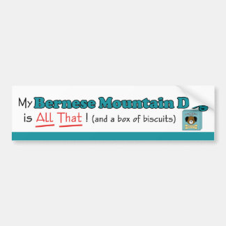 My Bernese Mountain Dog is All That! Bumper Sticker