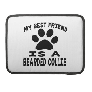 My Best Friend Is A Bearded Collie Sleeve For MacBook Pro