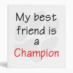 My Best Friend is a Champion Binder