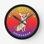 My Best Friend is a Chihuahua Round Clock