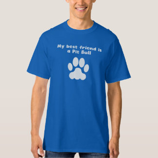 My Best Friend Is A Pit Bull T-Shirt