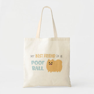 My Best Friend is a POOF BALL - Cute Pomeranian Budget Tote Bag