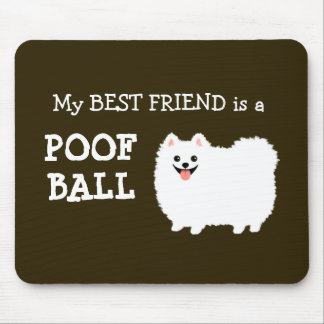 My Best Friend is a Poof Ball - White Pomeranian Mouse Pads