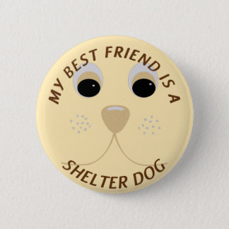 My Best Friend is a Shelter Dog Pinback Button