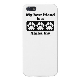 My Best Friend Is A Shiba Inu iPhone 5/5S Cases