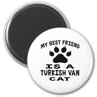 My Best Friend Is A Turkish Van Cat 2 Inch Round Magnet