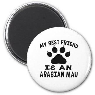 My Best Friend Is An Arabian Mau Cat Magnets