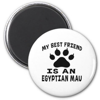 My Best Friend Is An Egyptian Mau Cat Fridge Magnet