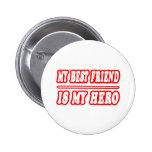 My Best Friend Is My Hero Pinback Buttons