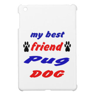 My best friend Pug Dog Cover For The iPad Mini