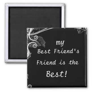 my best friend's friend is the best! magnet