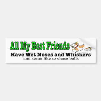 My best friends have whiskers dog bumper sticker car bumper sticker
