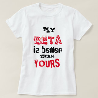 """""""My Beta Is Better Than Yours"""" T-Shirt"""