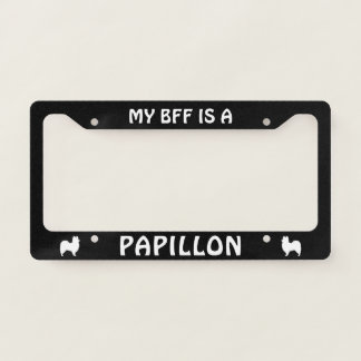 My BFF is a Papillon Custom License Plate Frame