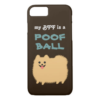 My BFF is a POOF BALL - Cute Pomeranian Dog iPhone 7 Case