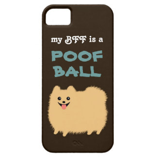 My BFF is a POOF BALL - Cute Pomeranian Dog iPhone SE/5/5s Case